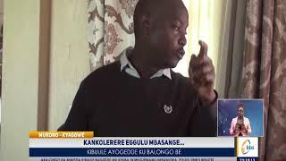 Kankolerere Eggulu Mbasange… Kibuule Ayogedde Ku Balongo Be