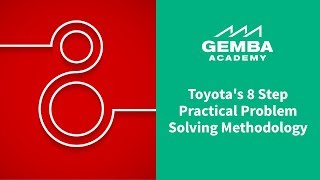 Learn Toyota's 8 Step Practical Problem Solving Methodology