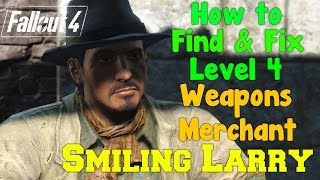 Fallout 4 How to Find Fix Smiling Larry PC ONLY LEVEL 4 WEAPONS MERCHANT