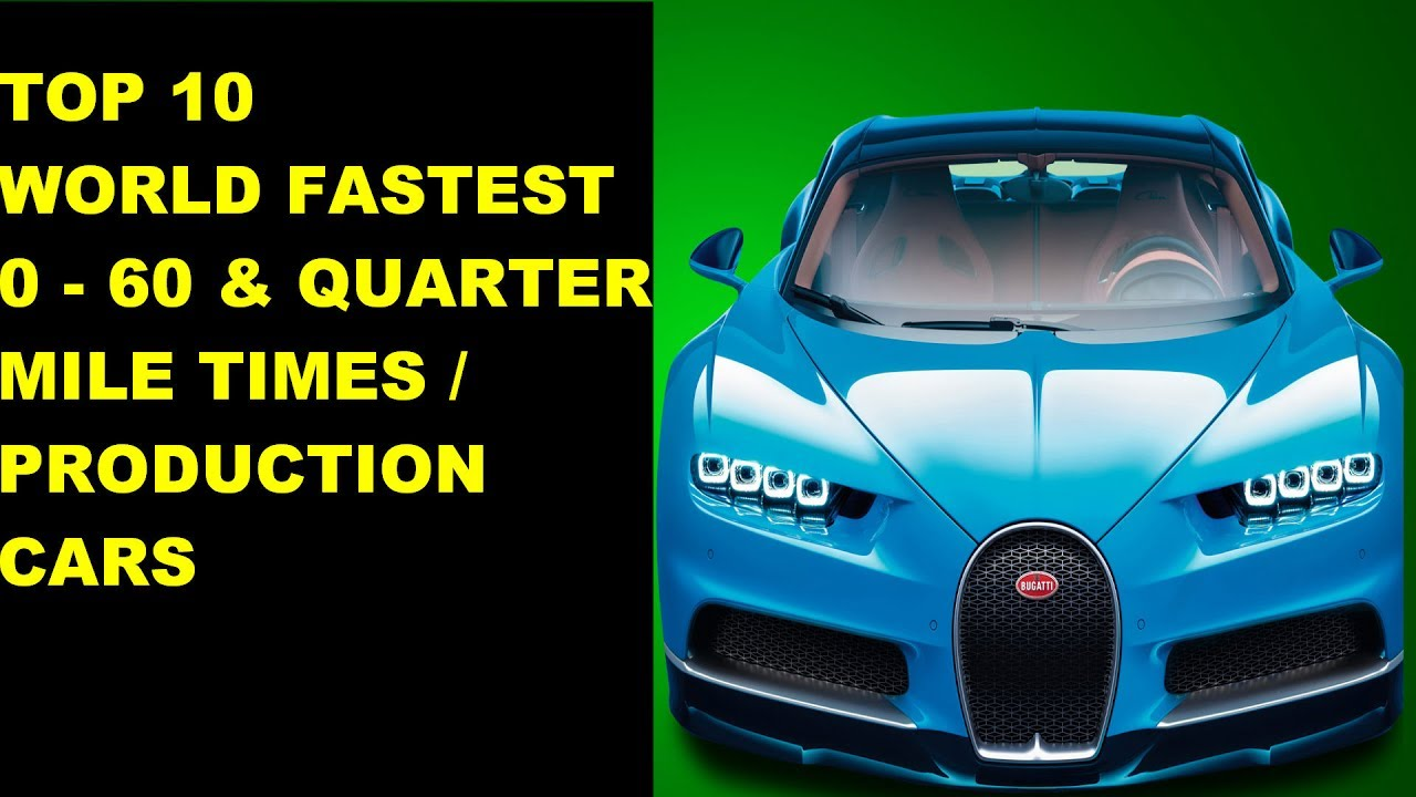 World Fastest Production Cars Acceleration 0 - 60 / Quarter Mile ...