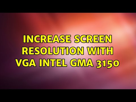 Ubuntu: Increase Screen Resolution With VGA Intel GMA 3150