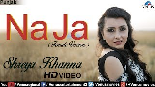 Na Ja (Full Song) Female Version   Shreya Khanna   Latest Punjabi Songs 2017   Punjabi Songs 2017