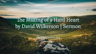 David Wilkerson - The Making of a Hard Heart | New Sermon