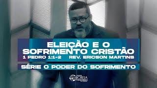 Eleição e o sofrimento cristão - 1 Pedro 1:1-2 | Rev. Ericson Martins