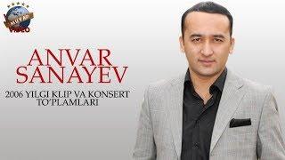 Скачать Anvar Sanayev 2006 Yil Klip Va Konsert To Plamlari