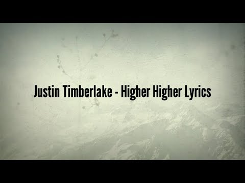 Justin Timberlake - Higher Higher (Lyrics)