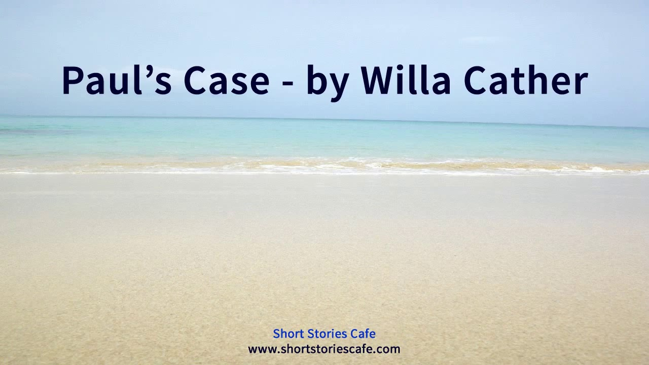 a literary analysis of paul s case by willa cather Paul's case ~ a classic american short story by willa cather (written around 1905) it was paul's afternoon to appear before the faculty of the pittsburgh high school to account for his various misdemeanors.