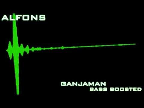 Alfons - Ganjaman (Bass Boosted)