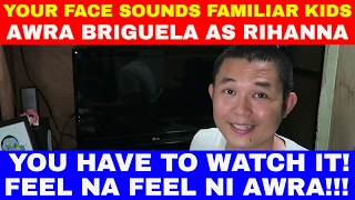 your face sounds familiar kids awra briguela as rihanna where have you been reaction