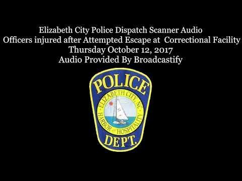 Elizabeth City Police Dispatch Scanner Audio Officers injured after Attempted Escape at Prison