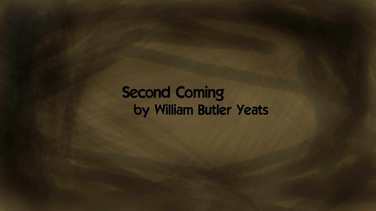 the second coming by william butler The second coming, in its entirety, is an astounding encapsulation of yeats' idea of the gyre and his fears about the future of mankind it is expertly woven with.