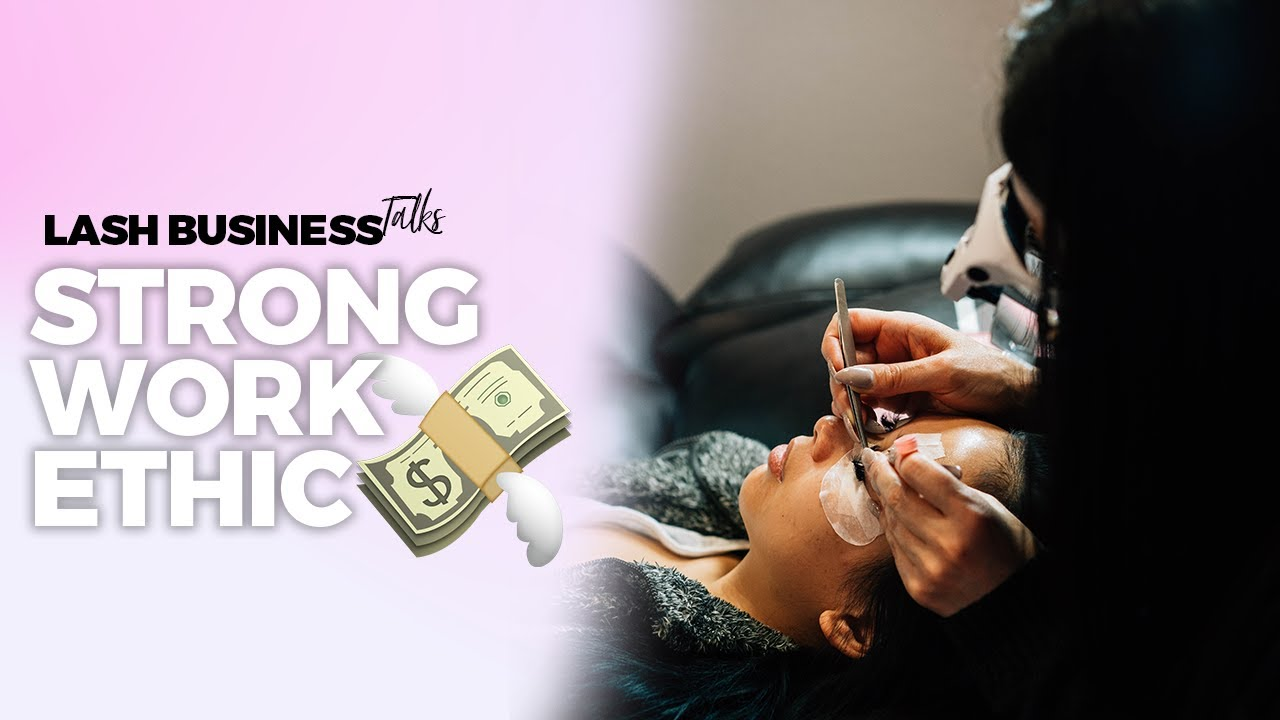 Lash Business  - Strong Work Ethic