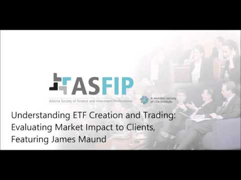 Understanding ETF Creation and Trading Evaluating Market Impact to Clients Featuring James Maund