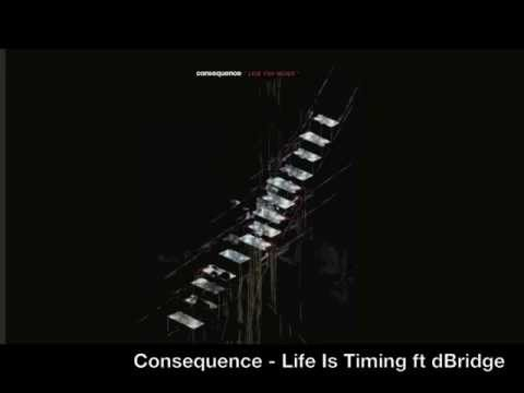 Consequence - Life Is Timing ft dBridge