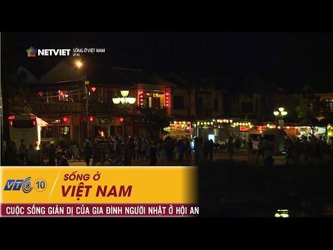 Sống ở Việt Nam - Cuộc Sống Giản Dị Của Gia đình Người Nhật ở Hội An - Số 40 | NETVIET TV