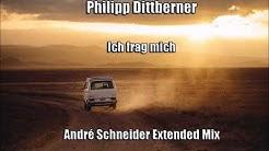 Philipp Dittberner - Ich frag mich (André Schneider Extended Mix)