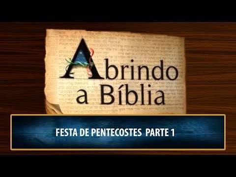 Festa De Pentecostes | Abrindo A Bíblia | Parte 1 (29/09/2016)