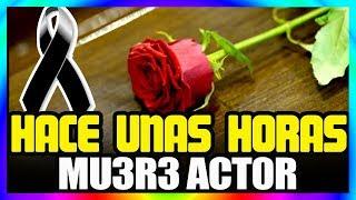 🛑 ¡ TRISTE NOTICIA 🚨 HACE UNAS HORAS MU3-R3 FAMOSO ACTOR !
