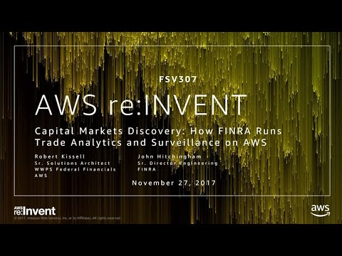 AWS re:Invent 2017: Capital Markets Discovery: How FINRA Runs Trade Analytics and Su (FSV307)