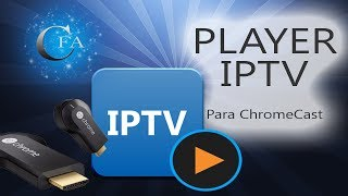Player de Streaming do IPTV para ChromeCast - 100% funcional