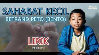 Lagu SAHABAT KECIL lirik - BETRAND PETO