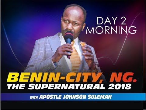The Supernatural 2018 Benin City NG Day 2 Morning With Apostle Johnson Suleman