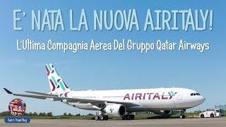E' NATA LA NUOVA AIR ITALY! - L'Ultima Compagnia Aerea Del Gruppo Qatar Airways