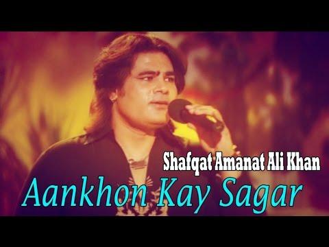 Shafqat Amanat Ali - Aankhon Kay Sagar