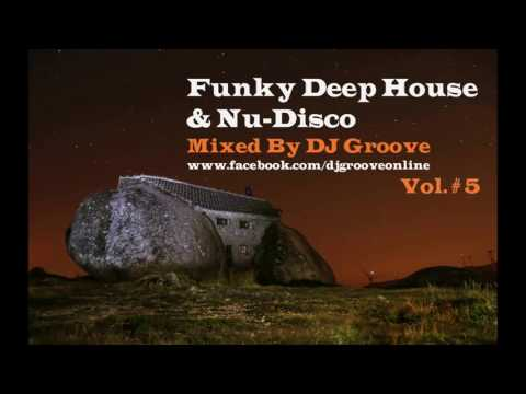♫ Funky Deep House & Nu-Disco 2017 [HD] Vol. #5 Mixed by DJ Groove ♫