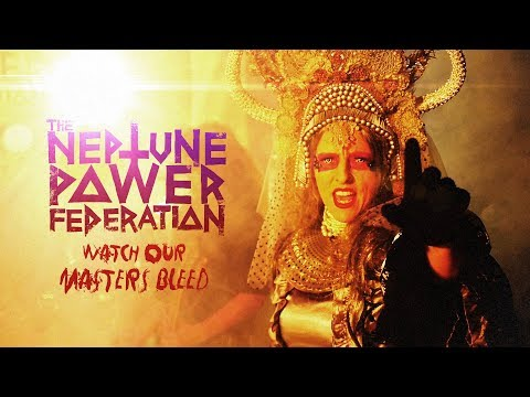 The Neptune Power Federation: Watch Our Masters Bleed [OFFICIAL VIDEO]
