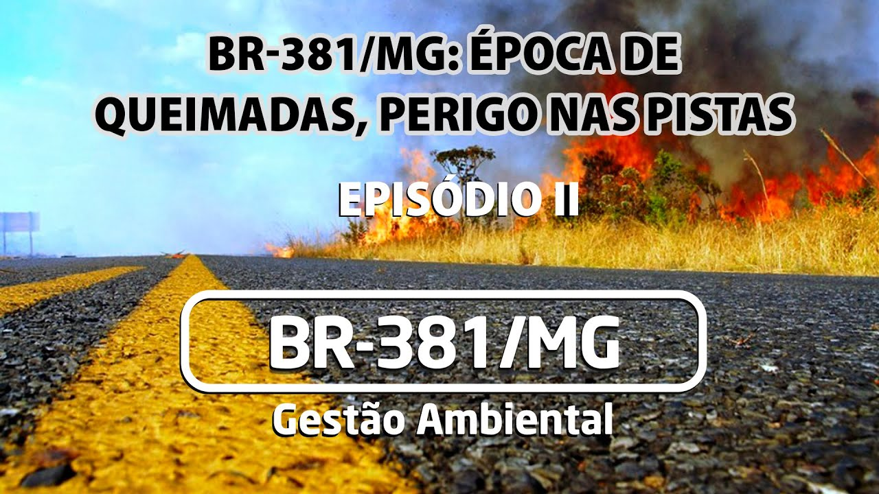 BR-381 MG - Época de queimadas, perigo nas pistas, Episódio II