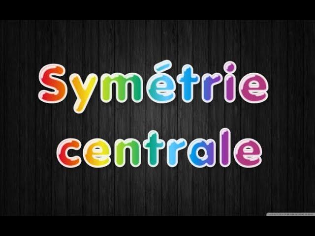 Symėtrie centrale - cours complet - Maths 3ème