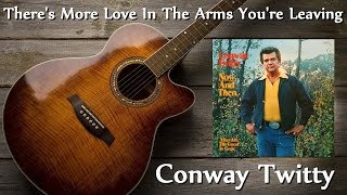 Watch Conway Twitty Theres More Love In The Arms Youre Leaving video
