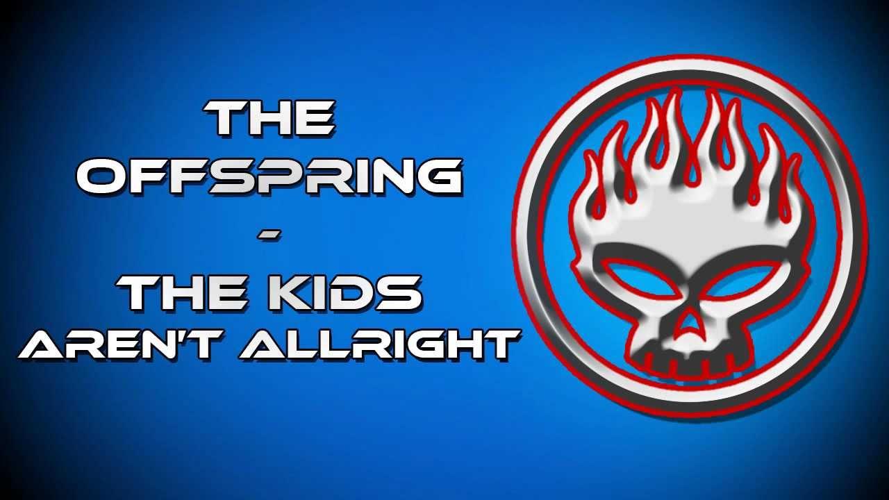 The Kids Aren T Alright Offspring Lyrics