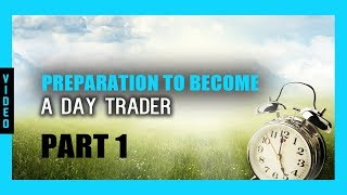 Preparation To Become A Day Trader - Part 1(2018)