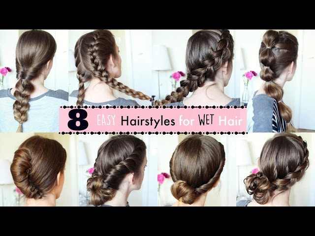 Wet Hairstyle Tutorials for Every Occasion - Verily