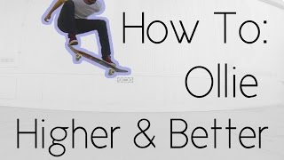 How To Ollie Higher And Better
