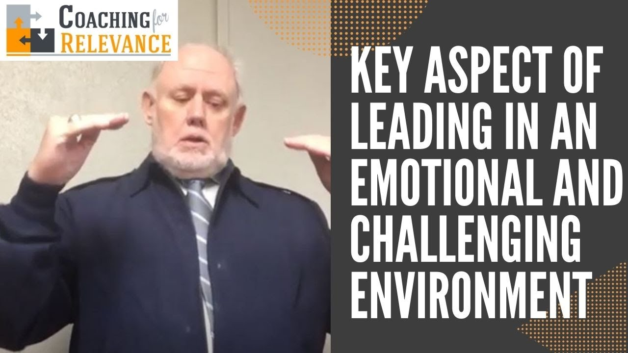 Key aspect of Leading in an emotional and challenging environment