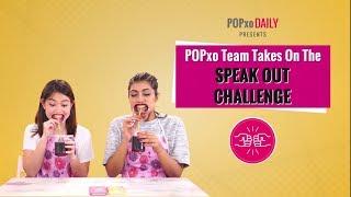 POPxo Team Takes On The Speak Out Challenge - POPxo