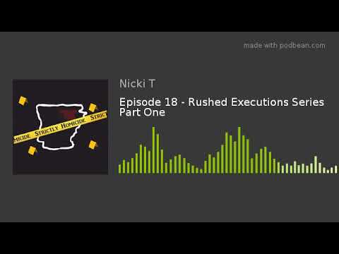 Episode 18 - Rushed Executions Series Part One
