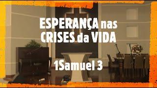 ESPERANÇA nas CRISES da vida - Rev. Donadeli - 1 Samuel 3