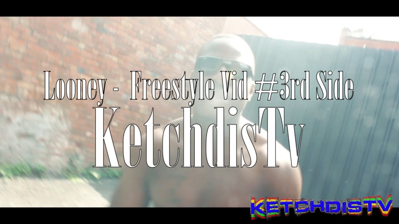Download Looney - #3rdSide FreestyleVid #KetchdisTv