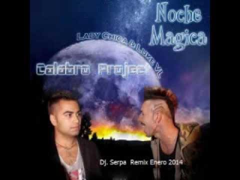 Calabro Project feat  L Chica & Luke VL   Noche Magica Dj  Serpa   Remix Enero 2014