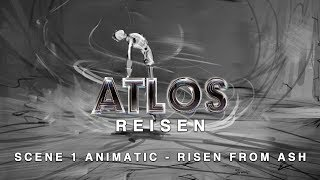 ATLOS Reisen - Scene1 Animatic Risen from Ash