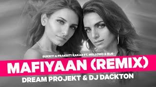 Mafiyaan (Remix) Dream Projekt & DJ Dackton | Sukriti & Prakriti Kakar ft. MellowD & MJ5