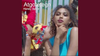 Provided to YouTube by The-Source Atgotetegn · Honey Spice Atgotetegn ℗ 2020 Mikiyas Moges Released on: 2020-07-06 Auto-generated by YouTube.
