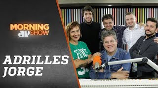 Adrilles Jorge - Morning Show - 30/07/19