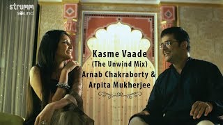 Kasme Vaade Nibhayenge Hum   Unwind Mix   Arnab Chakraborty   Arpita Mukherjee