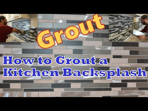 How To Grout A Kitchen Backsplash / Stone Glass Tile Backsplash