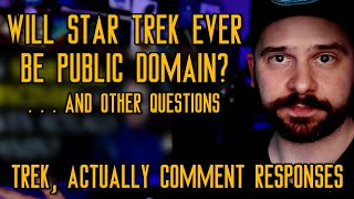 Will Star Trek Ever Be Public Domain? . . . And Other Questions (Trek, Actually Comment Responses)